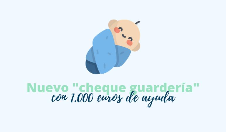 Nuevo Cheque Guardería De Hasta 1.000 Euros